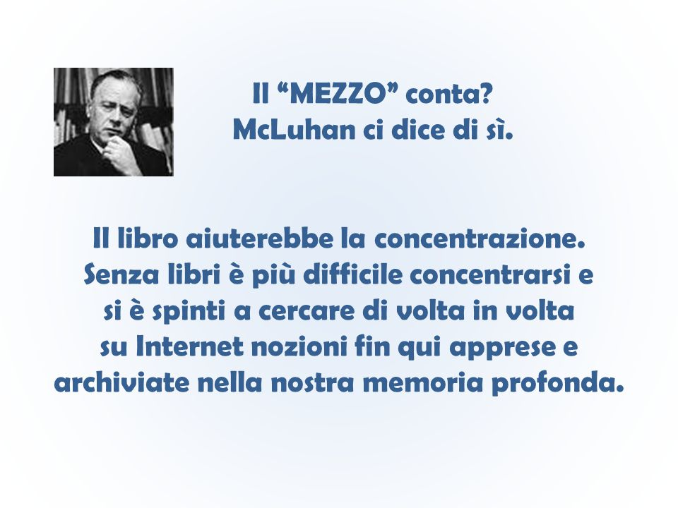 """Il """"MEZZO"""" conta? McLuhan ci dice di sì. Il libro aiuterebbe la concentrazione. Senza libri è più difficile concentrarsi e si è spinti a cercare di vo"""