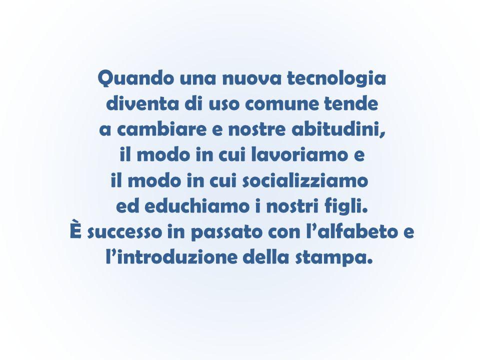Quando una nuova tecnologia diventa di uso comune tende a cambiare e nostre abitudini, il modo in cui lavoriamo e il modo in cui socializziamo ed educ