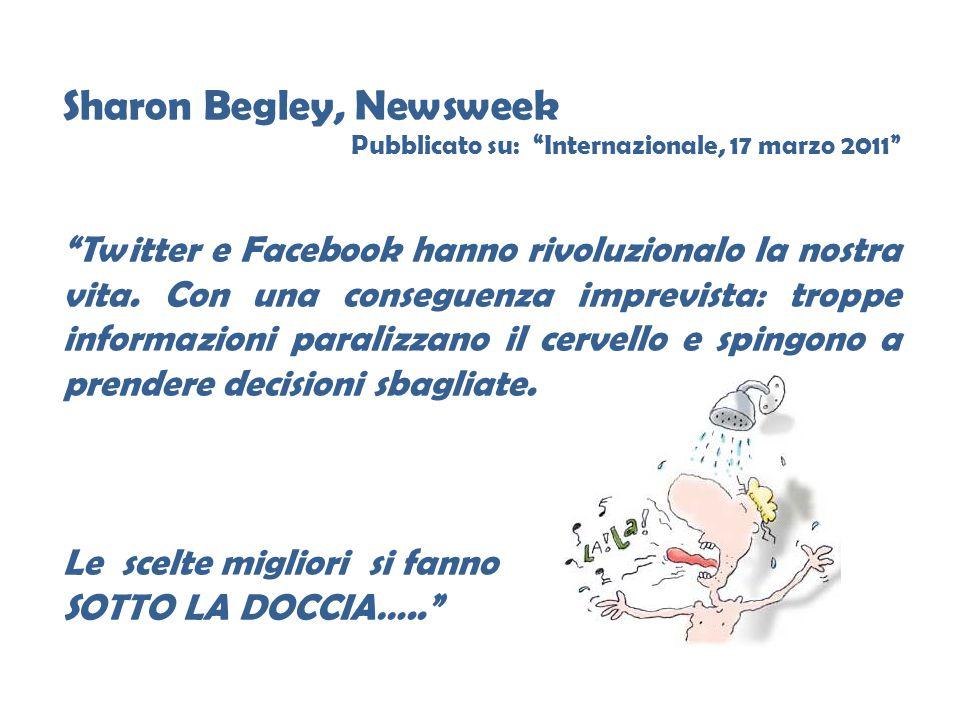 """Sharon Begley, Newsweek Pubblicato su: """"Internazionale, 17 marzo 2011"""" """"Twitter e Facebook hanno rivoluzionalo la nostra vita. Con una conseguenza imp"""