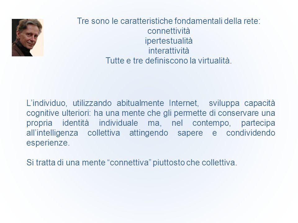 Tre sono le caratteristiche fondamentali della rete: connettività ipertestualità interattività Tutte e tre definiscono la virtualità. L'individuo, uti