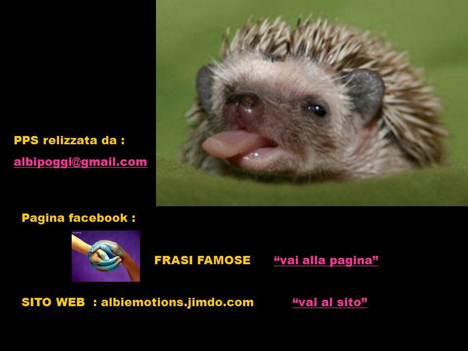 PPS relizzata da : albipoggi@gmail.com Pagina facebook : FRASI FAMOSE vai alla pagina vai alla pagina SITO WEB : albiemotions.jimdo.com vai al sito vai al sito