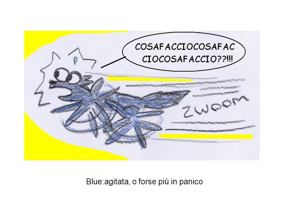 Blue:agitata, o forse più in panico