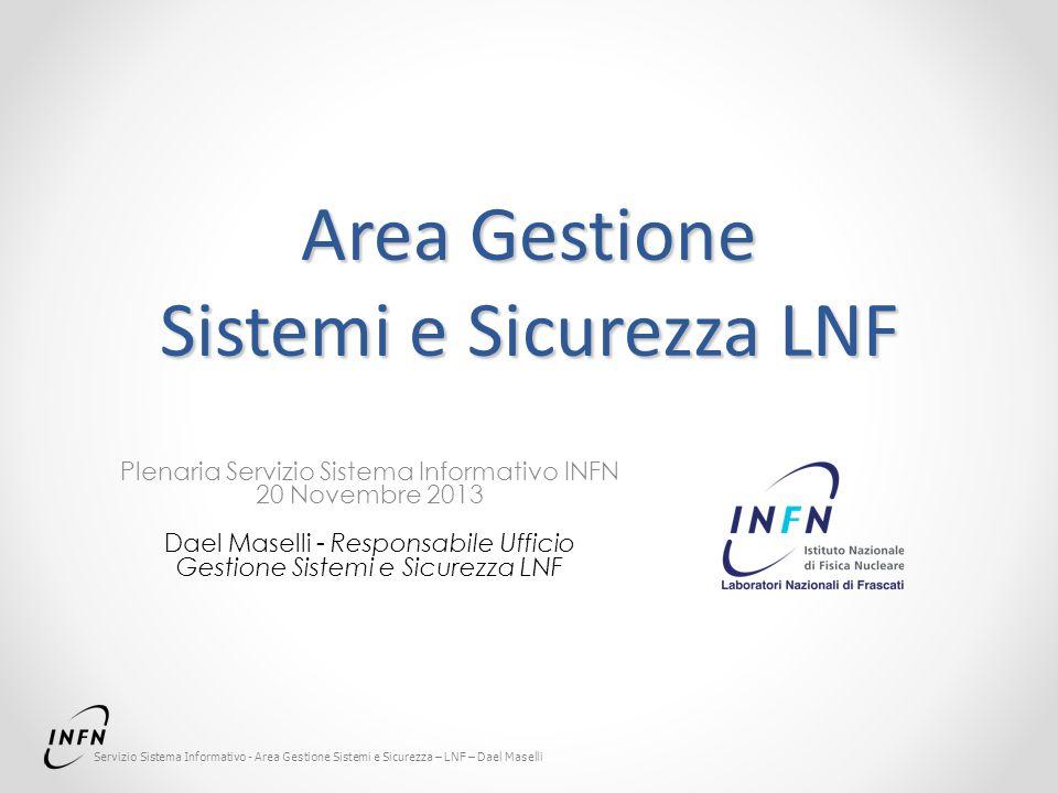 Servizio Sistema Informativo - Area Gestione Sistemi e Sicurezza – LNF – Dael Maselli Area Gestione Sistemi e Sicurezza LNF Plenaria Servizio Sistema