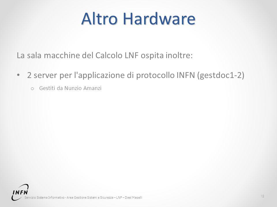Servizio Sistema Informativo - Area Gestione Sistemi e Sicurezza – LNF – Dael Maselli Altro Hardware La sala macchine del Calcolo LNF ospita inoltre: 2 server per l applicazione di protocollo INFN (gestdoc1-2) o Gestiti da Nunzio Amanzi 12