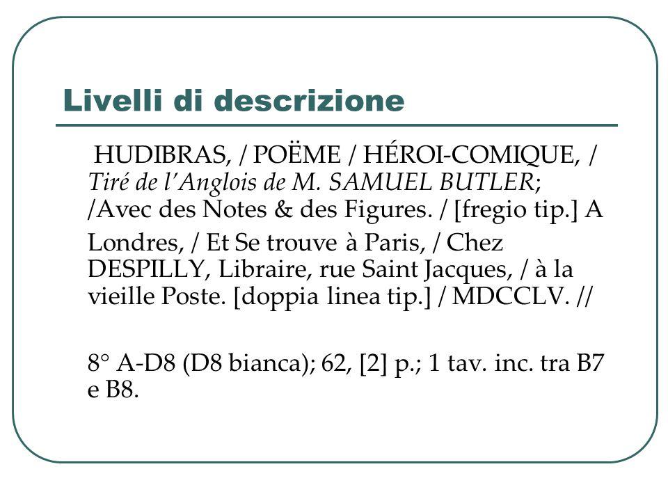 Livelli di descrizione HUDIBRAS, / POËME / HÉROI-COMIQUE, / Tiré de l'Anglois de M. SAMUEL BUTLER; /Avec des Notes & des Figures. / [fregio tip.] A Lo