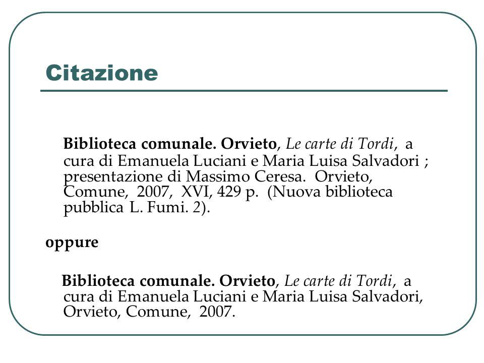 Citazione Biblioteca comunale. Orvieto, Le carte di Tordi, a cura di Emanuela Luciani e Maria Luisa Salvadori ; presentazione di Massimo Ceresa. Orvie