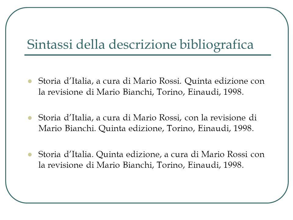 Sintassi della descrizione bibliografica Storia d'Italia, a cura di Mario Rossi. Quinta edizione con la revisione di Mario Bianchi, Torino, Einaudi, 1
