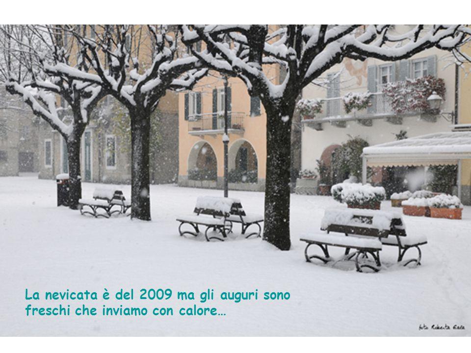 La nevicata è del 2009 ma gli auguri sono freschi che inviamo con calore…