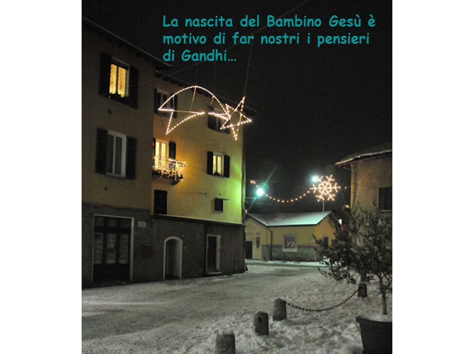 La nascita del Bambino Gesù è motivo di far nostri i pensieri di Gandhi…