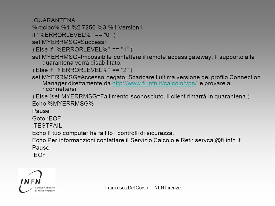 Francesca Del Corso – INFN Firenze :QUARANTENA %rqcloc% %1 %2 7250 %3 %4 Version1 If %ERRORLEVEL% == 0 ( set MYERRMSG=Success.