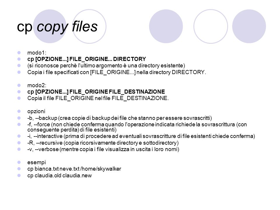 cp copy files modo1: cp [OPZIONE...] FILE_ORIGINE...