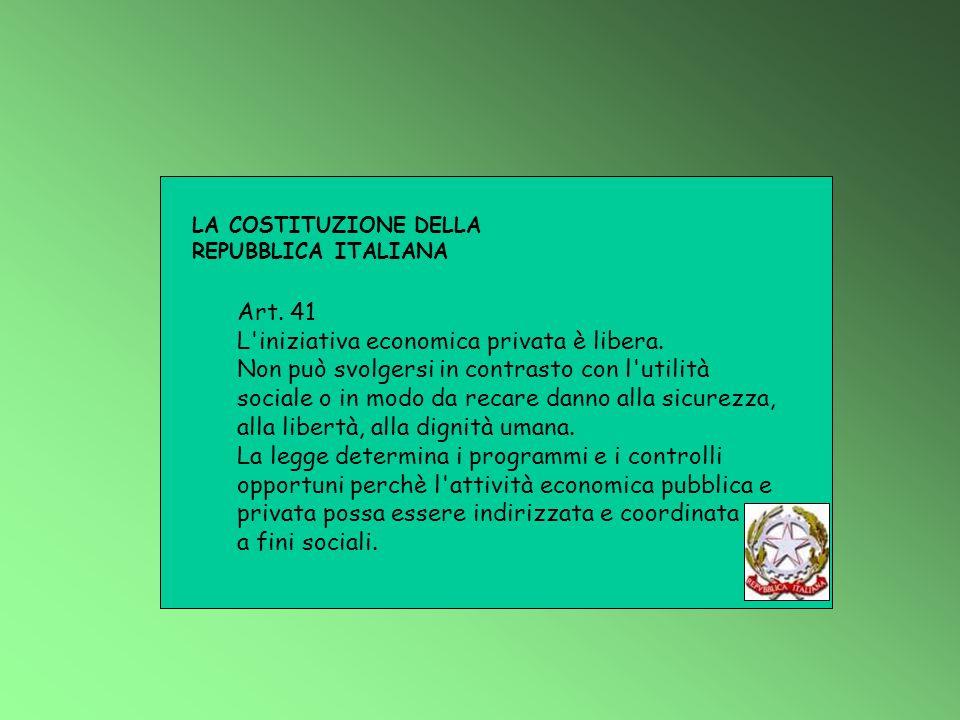 Art. 41 L'iniziativa economica privata è libera. Non può svolgersi in contrasto con l'utilità sociale o in modo da recare danno alla sicurezza, alla l