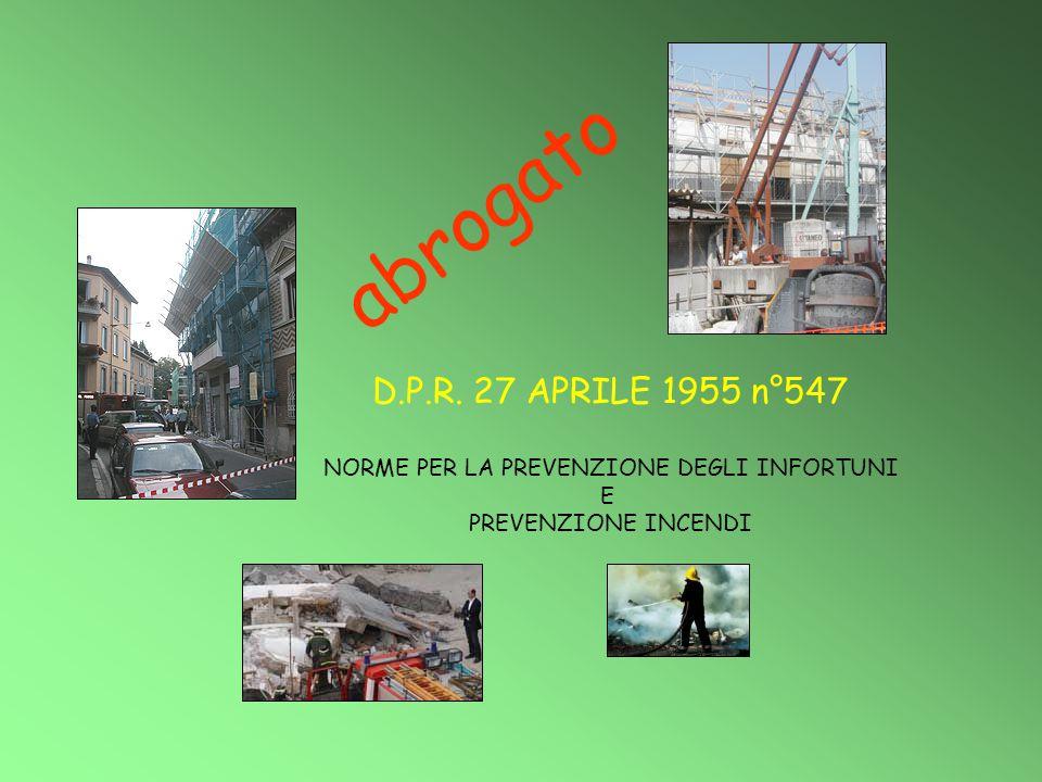 D.P.R. 27 APRILE 1955 n°547 NORME PER LA PREVENZIONE DEGLI INFORTUNI E PREVENZIONE INCENDI abrogato