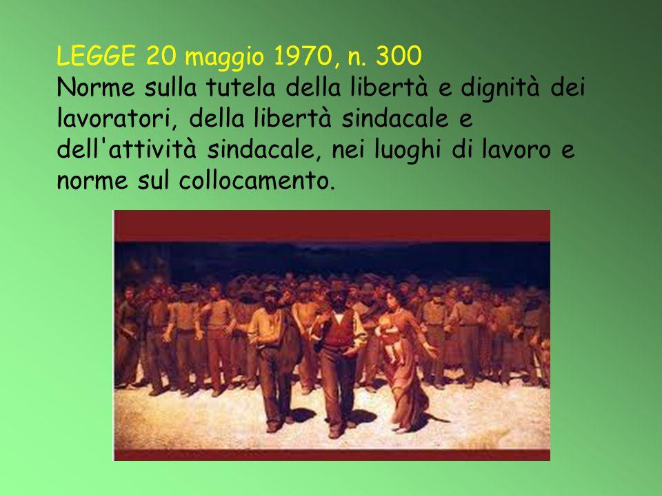 LEGGE 20 maggio 1970, n. 300 Norme sulla tutela della libertà e dignità dei lavoratori, della libertà sindacale e dell'attività sindacale, nei luoghi