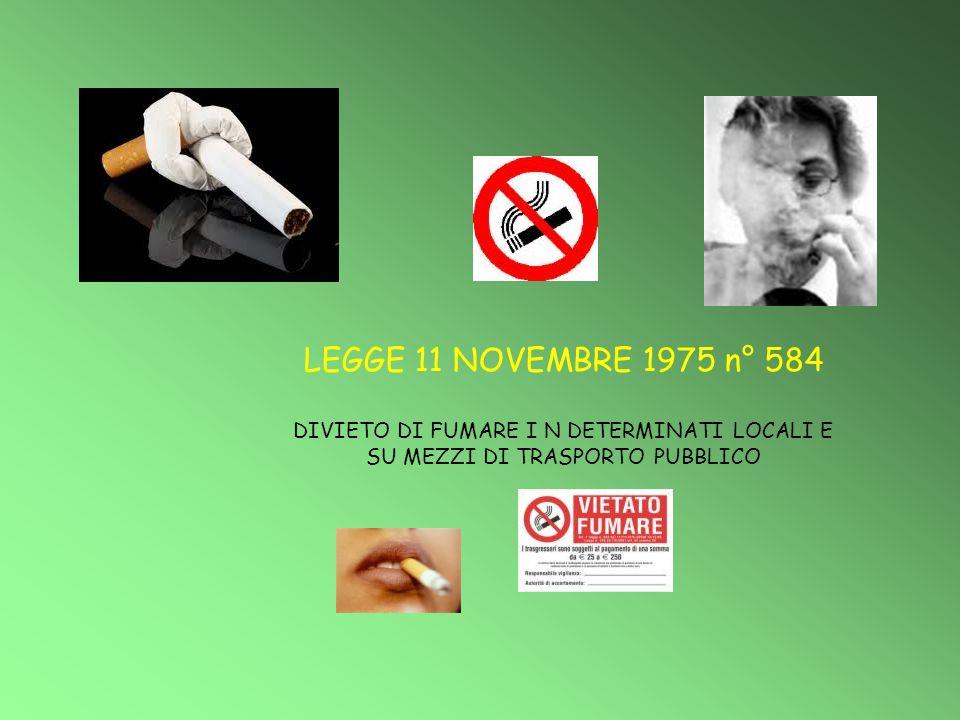 LEGGE 11 NOVEMBRE 1975 n° 584 DIVIETO DI FUMARE I N DETERMINATI LOCALI E SU MEZZI DI TRASPORTO PUBBLICO