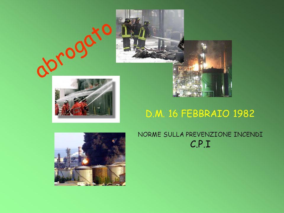 D.M. 16 FEBBRAIO 1982 NORME SULLA PREVENZIONE INCENDI C.P.I abrogato