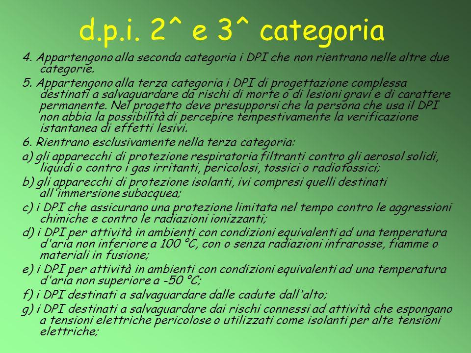 d.p.i. 2^ e 3^ categoria 4. Appartengono alla seconda categoria i DPI che non rientrano nelle altre due categorie. 5. Appartengono alla terza categori