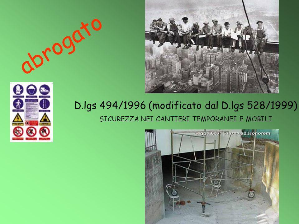 D.lgs 494/1996 (modificato dal D.lgs 528/1999) SICUREZZA NEI CANTIERI TEMPORANEI E MOBILI abrogato