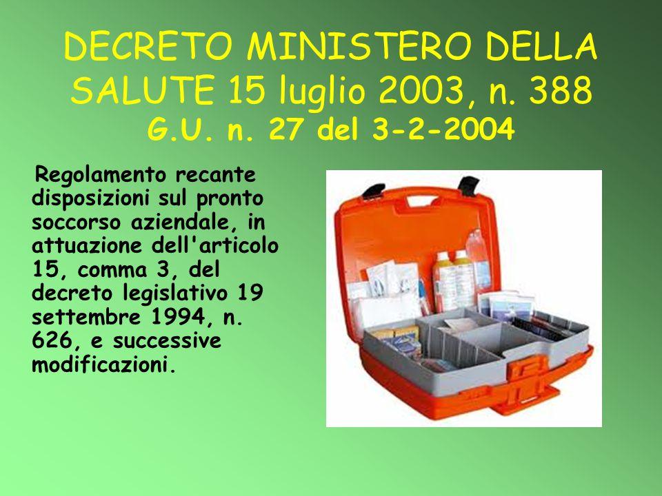 DECRETO MINISTERO DELLA SALUTE 15 luglio 2003, n. 388 G.U. n. 27 del 3-2-2004 Regolamento recante disposizioni sul pronto soccorso aziendale, in attua