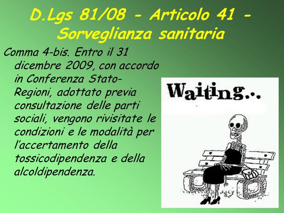 D.Lgs 81/08 - Articolo 41 - Sorveglianza sanitaria Comma 4-bis. Entro il 31 dicembre 2009, con accordo in Conferenza Stato- Regioni, adottato previa c