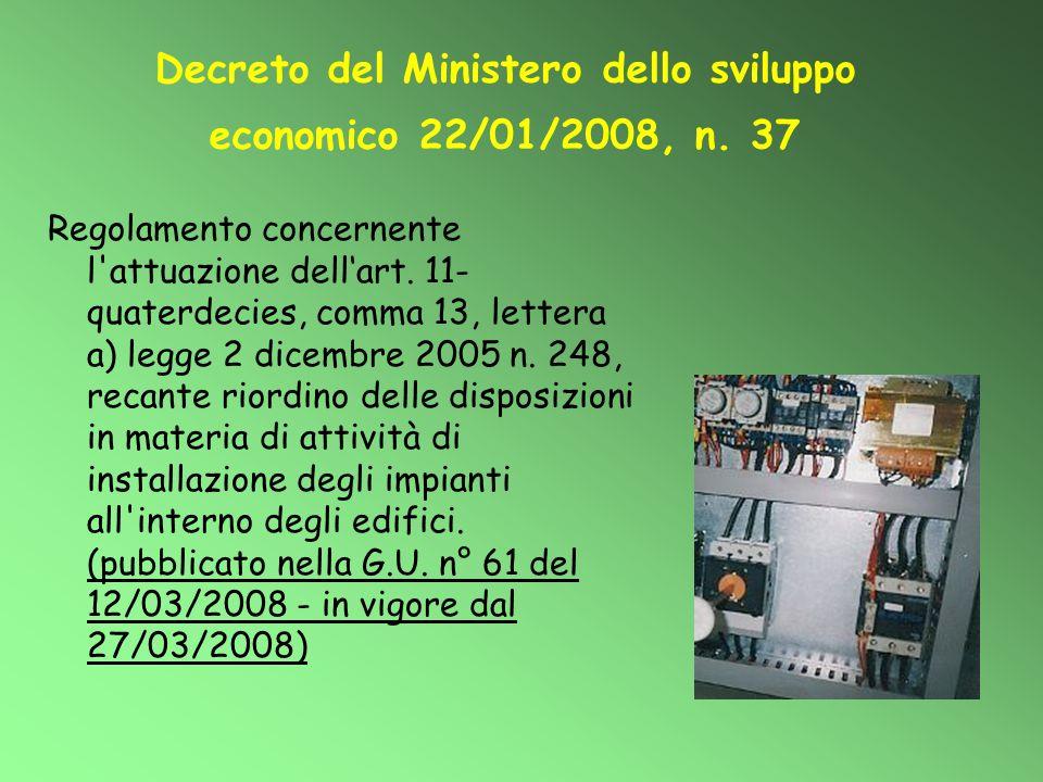 Decreto del Ministero dello sviluppo economico 22/01/2008, n. 37 Regolamento concernente l'attuazione dell'art. 11- quaterdecies, comma 13, lettera a)