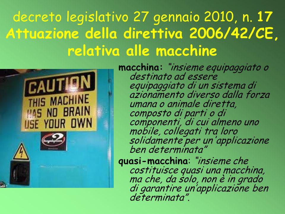 """decreto legislativo 27 gennaio 2010, n. 17 Attuazione della direttiva 2006/42/CE, relativa alle macchine macchina: """"insieme equipaggiato o destinato a"""