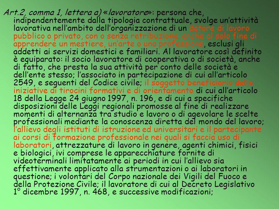 Art.2, comma 1, lettera a) «lavoratore»: persona che, indipendentemente dalla tipologia contrattuale, svolge un'attività lavorativa nell'ambito dell'o