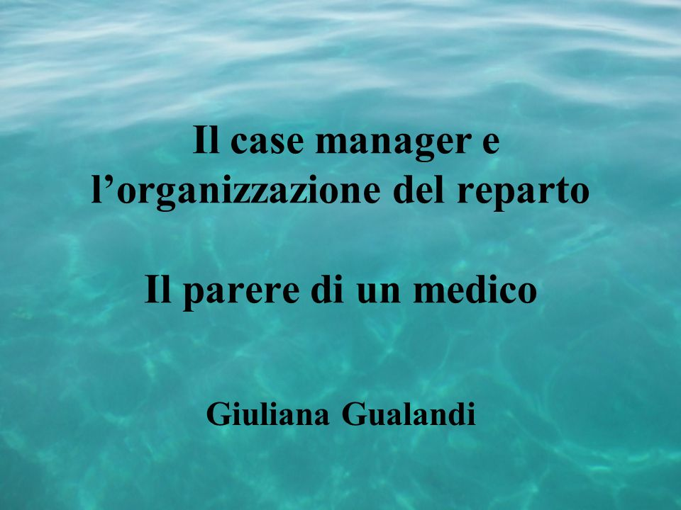 Il case manager e l'organizzazione del reparto Il parere di un medico Giuliana Gualandi