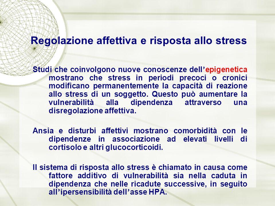 Regolazione affettiva e risposta allo stress Studi che coinvolgono nuove conoscenze dell ' epigenetica mostrano che stress in periodi precoci o cronic