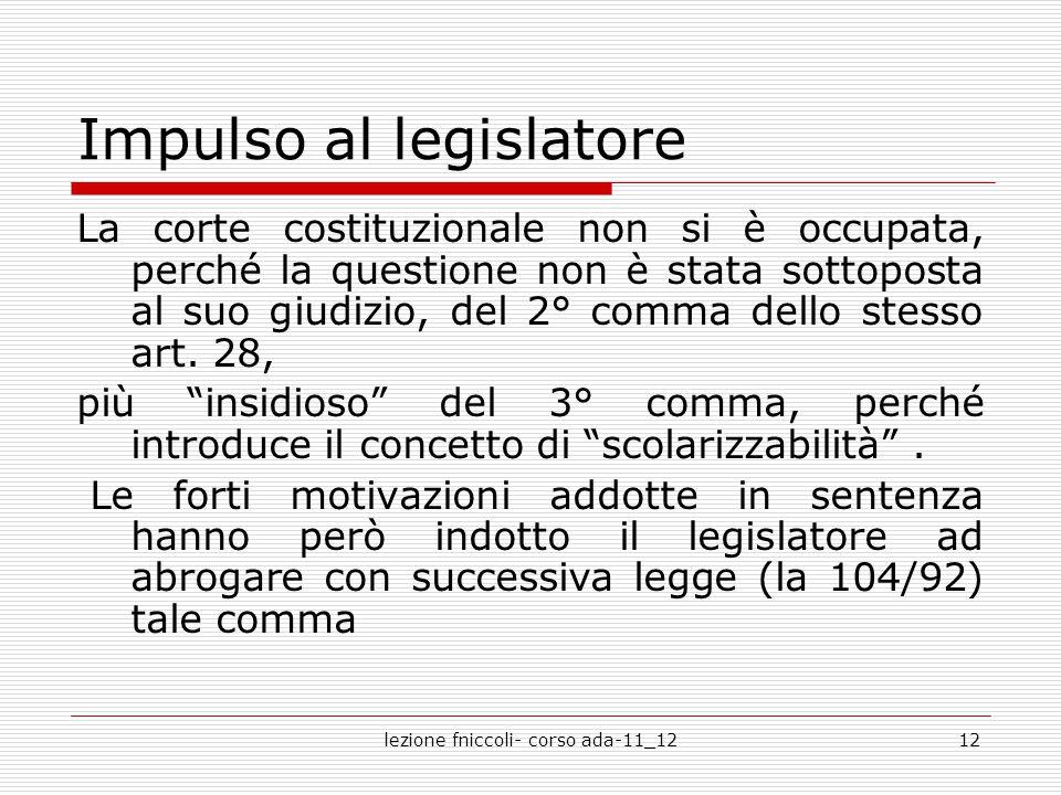 lezione fniccoli- corso ada-11_1212 Impulso al legislatore La corte costituzionale non si è occupata, perché la questione non è stata sottoposta al suo giudizio, del 2° comma dello stesso art.