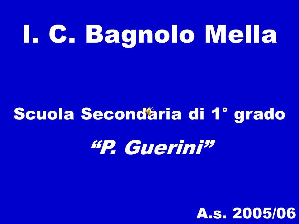 I. C. Bagnolo Mella Scuola Secondaria di 1° grado P. Guerini A.s. 2005/06