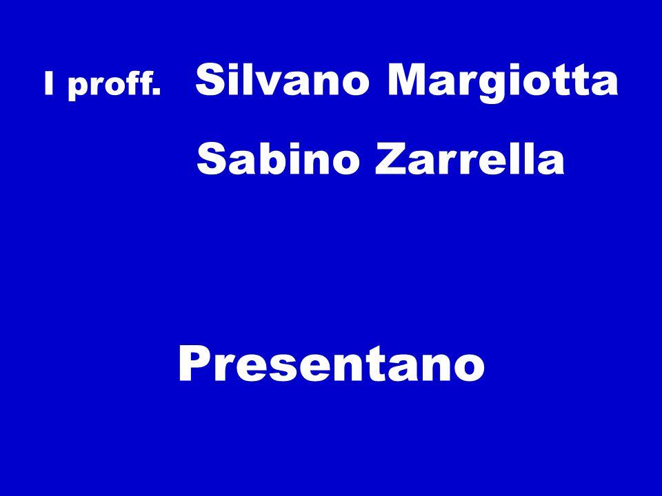 I proff. Silvano Margiotta Sabino Zarrella Presentano
