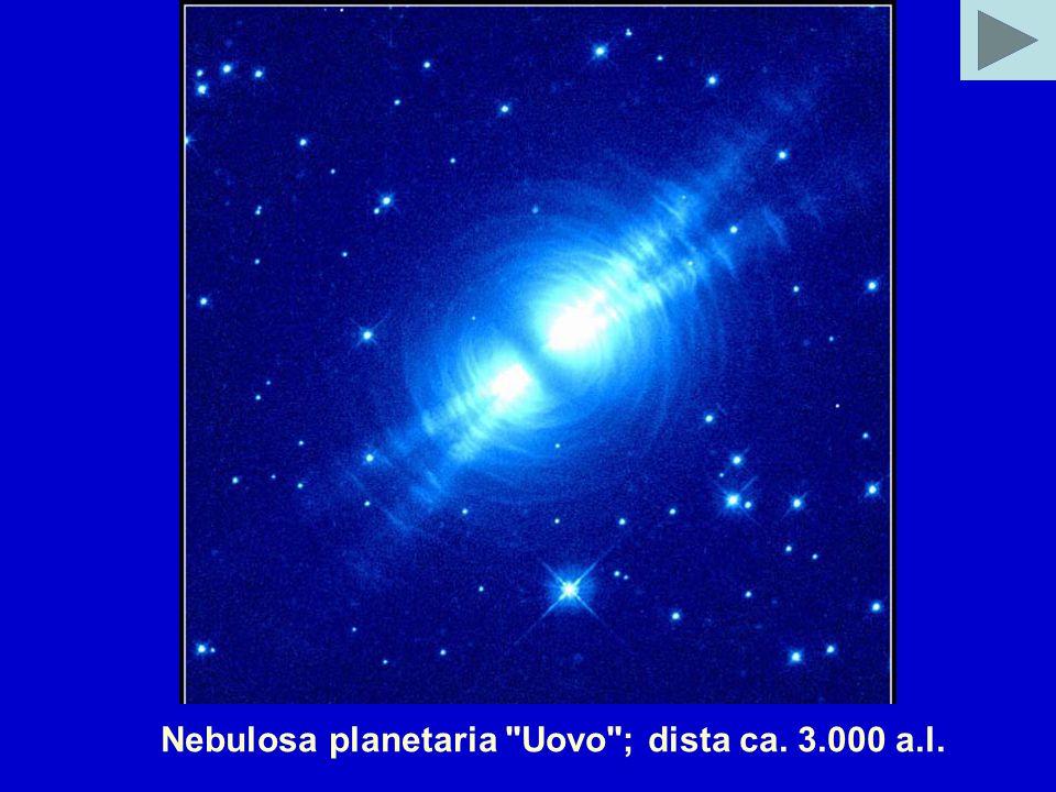 Nebulosa planetaria Uovo ; dista ca. 3.000 a.l.