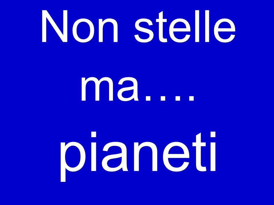 Non stelle ma…. pianeti