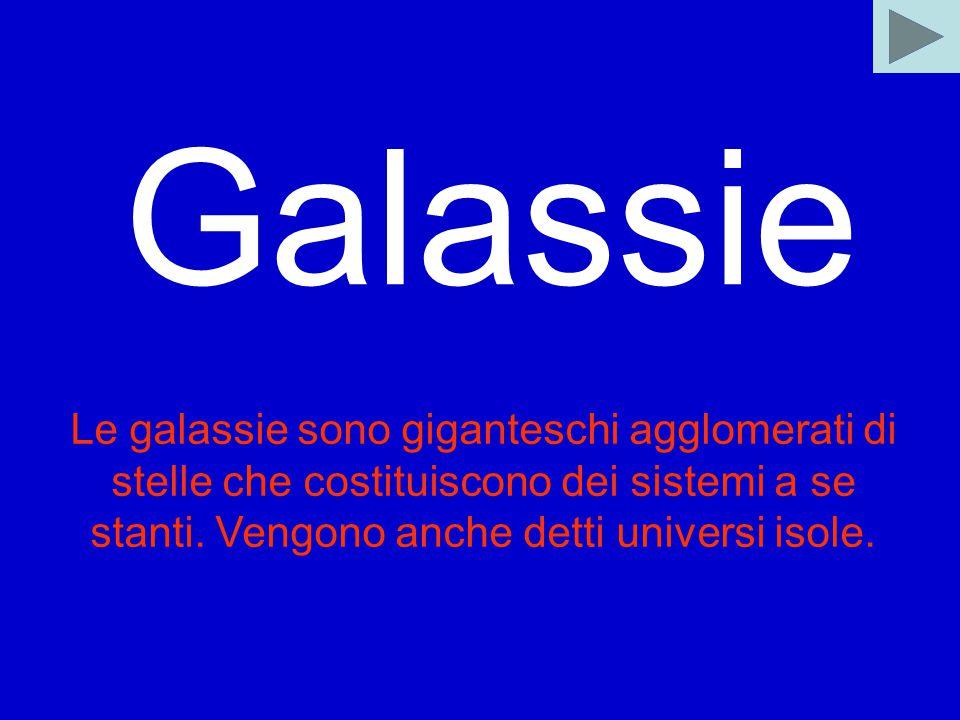 Galassie Le galassie sono giganteschi agglomerati di stelle che costituiscono dei sistemi a se stanti.