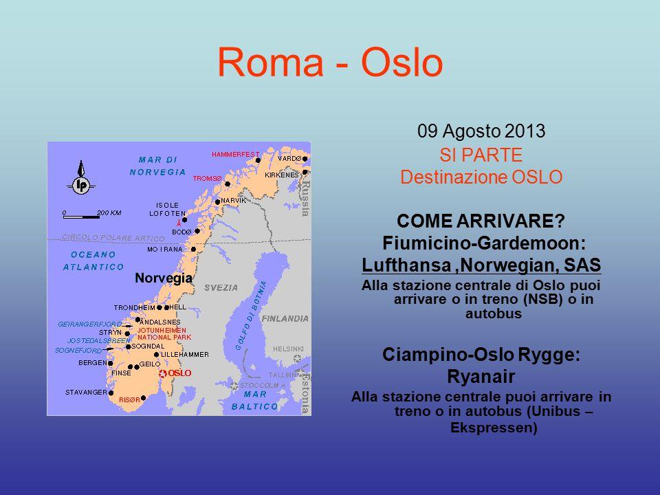 Roma - Oslo 09 Agosto 2013 SI PARTE Destinazione OSLO COME ARRIVARE? Fiumicino-Gardemoon: Lufthansa,Norwegian, SAS Alla stazione centrale di Oslo puoi
