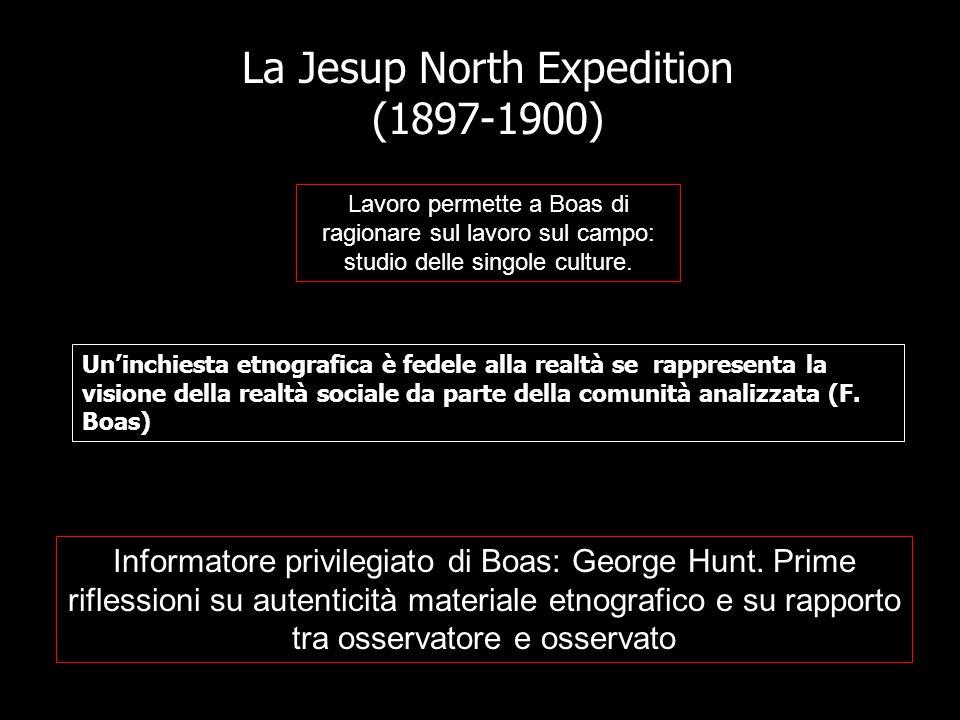 La Jesup North Expedition (1897-1900) Lavoro permette a Boas di ragionare sul lavoro sul campo: studio delle singole culture.