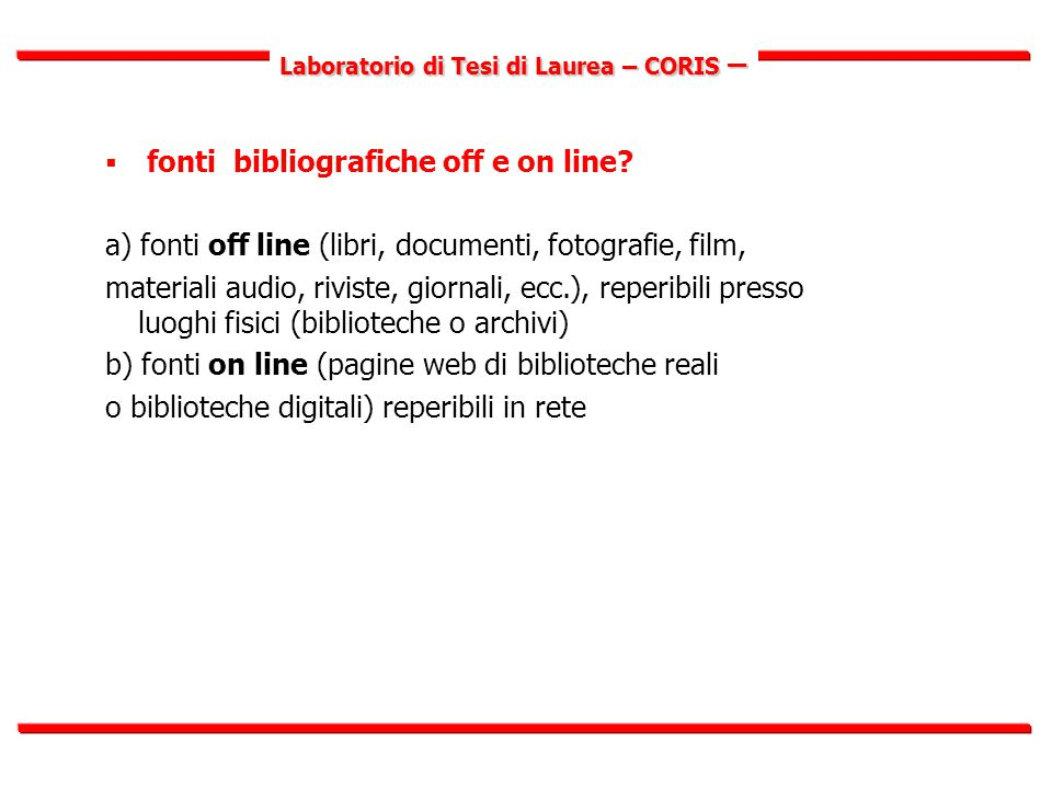 Laboratorio di Tesi di Laurea – CORIS –  fonti bibliografiche off e on line? a) fonti off line (libri, documenti, fotografie, film, materiali audio,