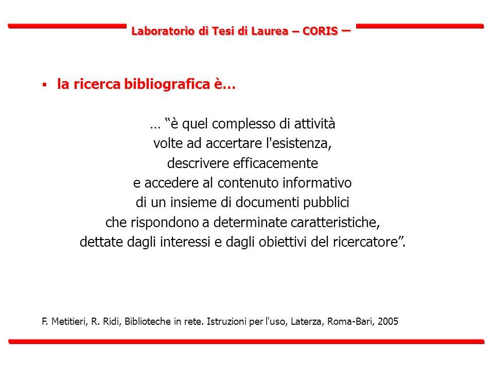 Laboratorio di Tesi di Laurea – CORIS –  la ricerca bibliografica è… la cassetta degli attrezzi di cui si dispone e da cui estrarre quelli più utili ai fini del percorso delineato, ovvero: - concetti-guida (elaborati da altri) - strumenti metodologici per la ricerca sul campo.