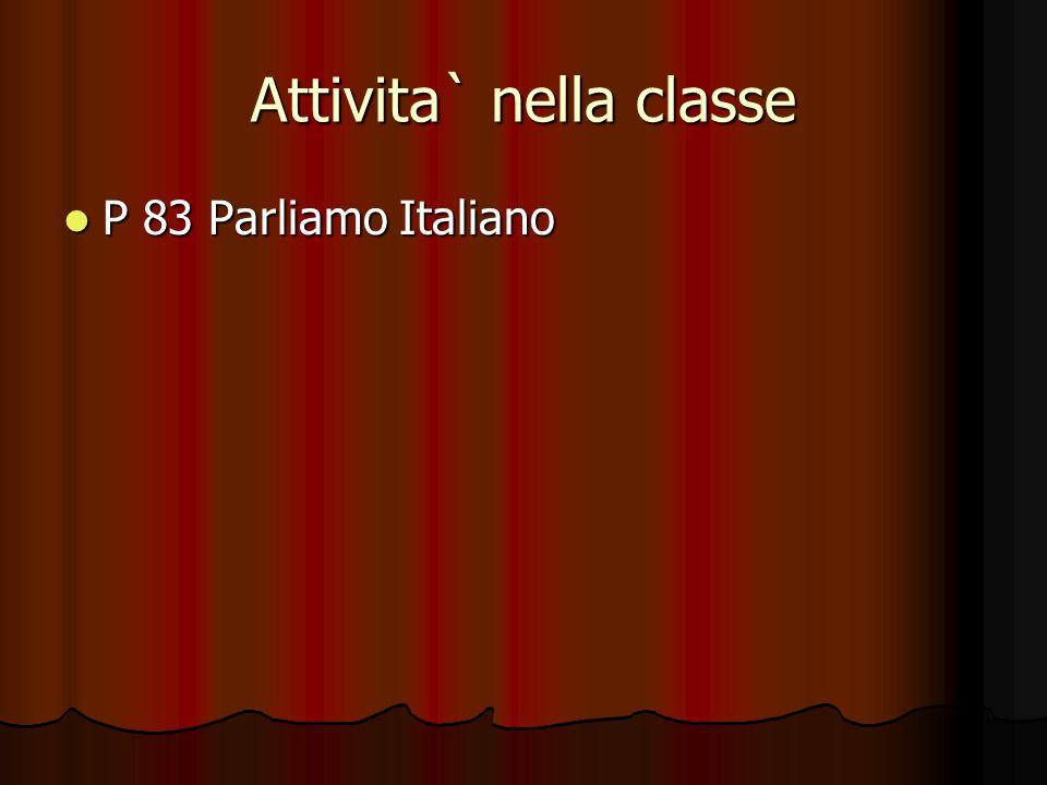 Attivita` nella classe P 83 Parliamo Italiano P 83 Parliamo Italiano