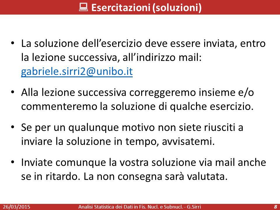 La soluzione dell'esercizio deve essere inviata, entro la lezione successiva, all'indirizzo mail: gabriele.sirri2@unibo.it gabriele.sirri2@unibo.it Al