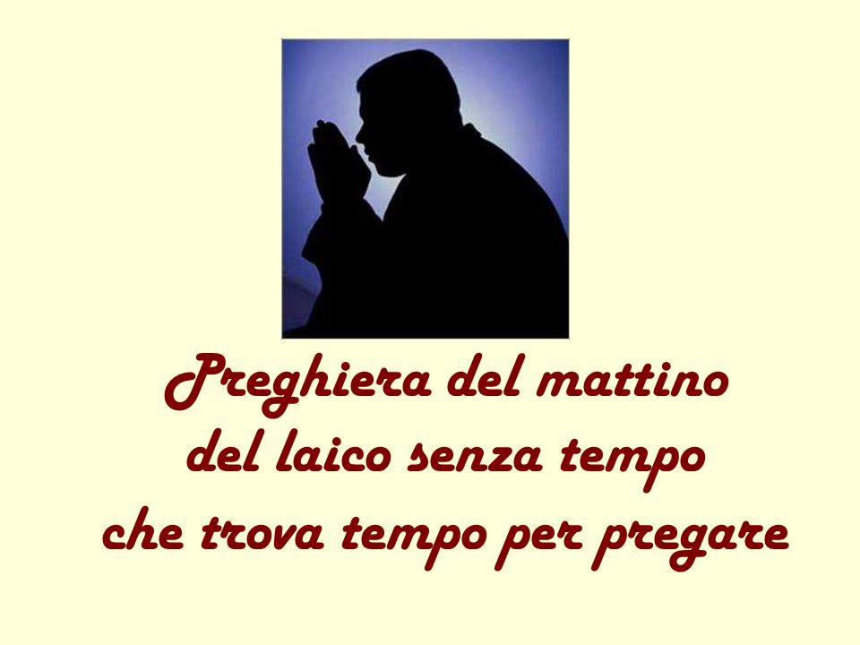 Preghiera del mattino del laico senza tempo che trova tempo per pregare