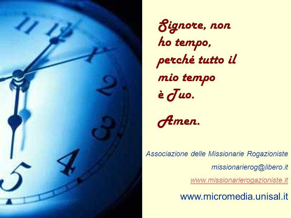 Signore, non ho tempo, perché tutto il mio tempo è Tuo.