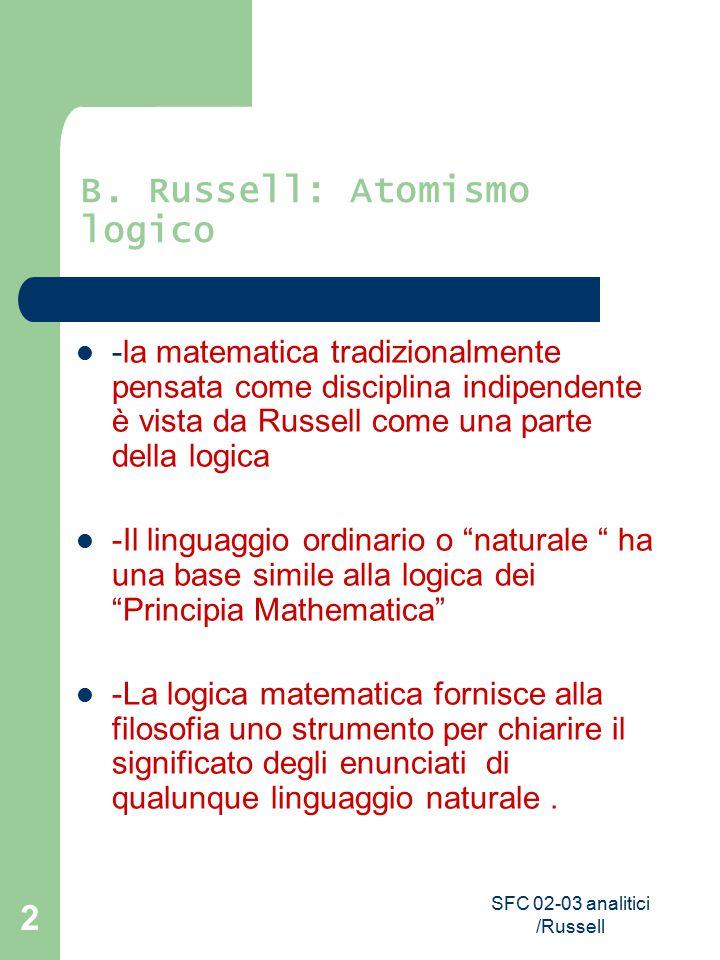 SFC 02-03 analitici /Russell 2 B. Russell: Atomismo logico -la matematica tradizionalmente pensata come disciplina indipendente è vista da Russell com