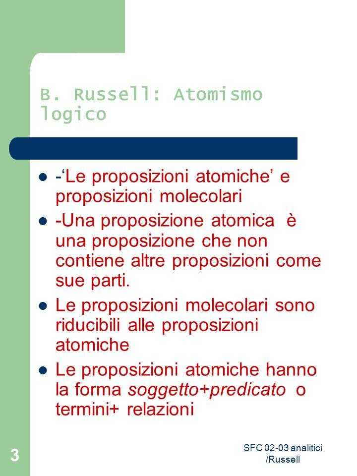 SFC 02-03 analitici /Russell 3 B. Russell: Atomismo logico -'Le proposizioni atomiche' e proposizioni molecolari -Una proposizione atomica è una propo