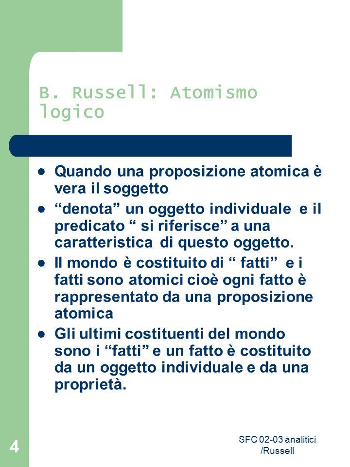 """SFC 02-03 analitici /Russell 4 B. Russell: Atomismo logico Quando una proposizione atomica è vera il soggetto """"denota"""" un oggetto individuale e il pre"""