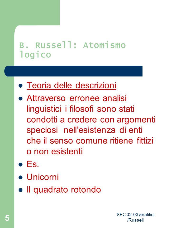 SFC 02-03 analitici /Russell 5 B. Russell: Atomismo logico Teoria delle descrizioni Attraverso erronee analisi linguistici i filosofi sono stati condo