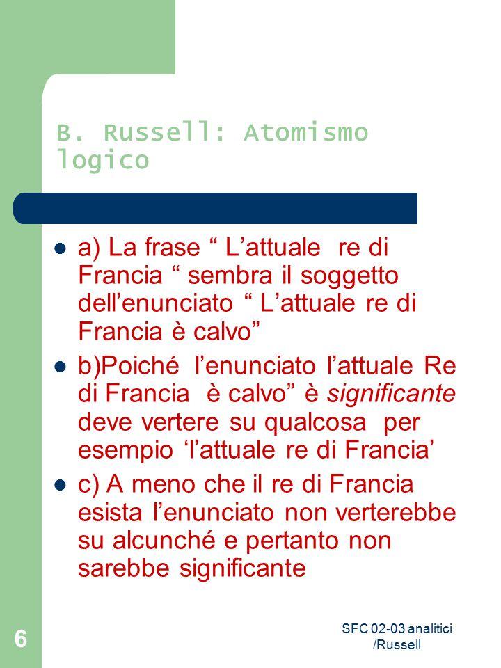 """SFC 02-03 analitici /Russell 6 B. Russell: Atomismo logico a) La frase """" L'attuale re di Francia """" sembra il soggetto dell'enunciato """" L'attuale re di"""