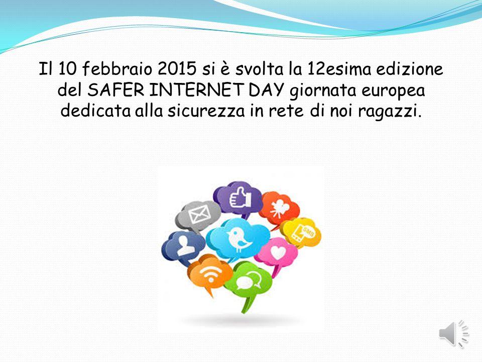 Il 10 febbraio 2015 si è svolta la 12esima edizione del SAFER INTERNET DAY giornata europea dedicata alla sicurezza in rete di noi ragazzi.