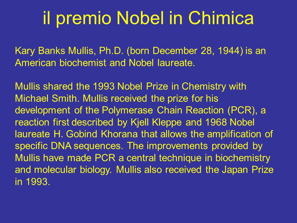 Kary Banks Mullis, Ph.D. (born December 28, 1944) is an American biochemist and Nobel laureate.